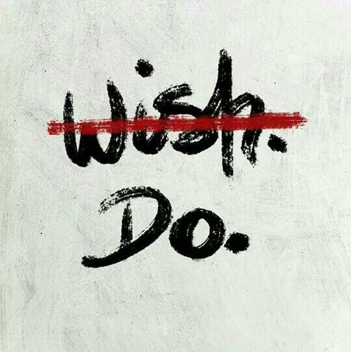 Don't just wish, DO. #inspiration #create #workhard