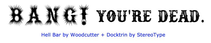 2c. Hell Bar and Docktrin fonts. Viewed closely, Hell Bar has serifs that can still be made out even with the spiky effect. The Doctrin font has serifs too and a classic Western style, evocative of a western gunfight. The deteriorating black color fill of the font is evocative of a diminishing life force.