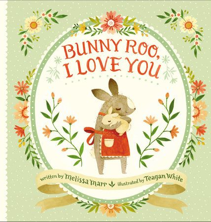 BUNNY ROO, I LOVE YOU -- In a gorgeous picture book that's playfully sweet and visually captivating, New York Times bestselling author Melissa Marr and talented new illustrator Teagan White celebrate the many ways parents make their new babies feel at home.