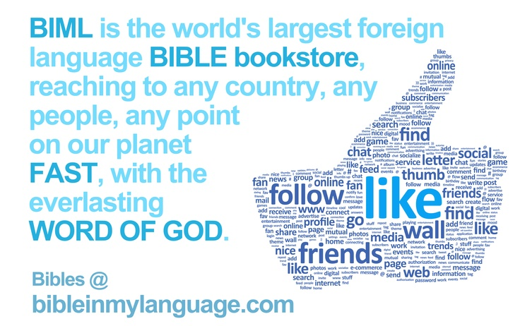 Bibles @ bibleinmylanguage / www.bibleinmylanguage.com / BIML is the world's largest foreign language BIBLE bookstore, reaching to any country, any people, any point on our planet FAST, with the everlasting WORD OF GOD.