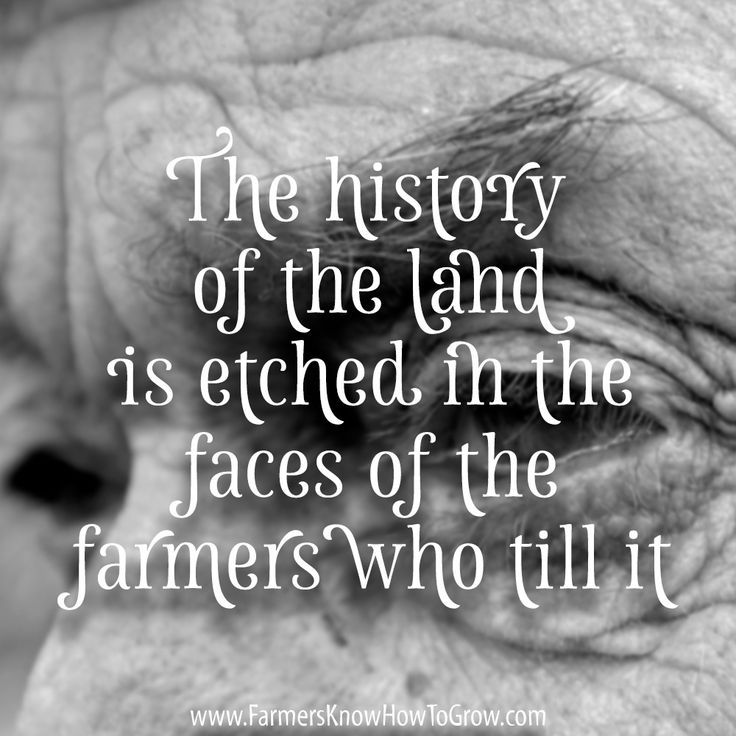 """The history of the land is etched in the faces of the farmers who till it."" ~ Unknown #farmquotes"