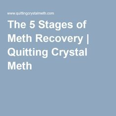 The 5 Stages of Meth Recovery | Quitting Crystal Meth