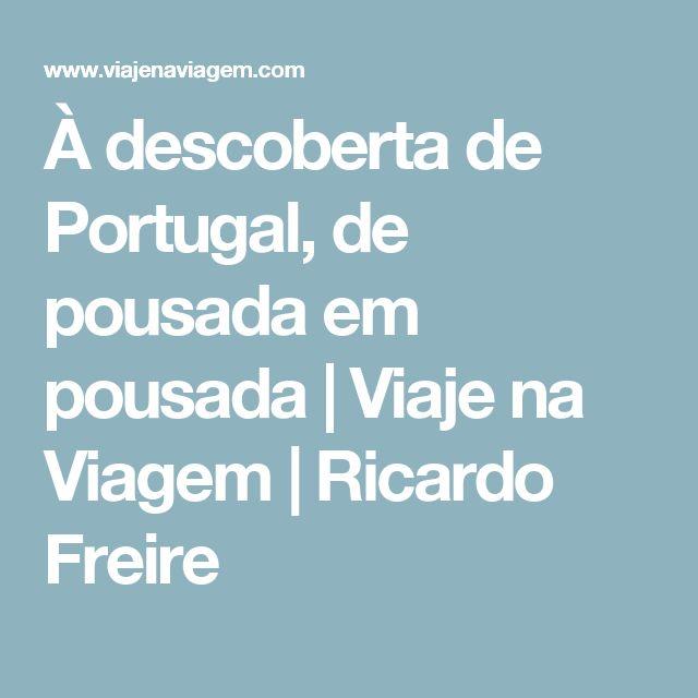 À descoberta de Portugal, de pousada em pousada | Viaje na Viagem | Ricardo Freire