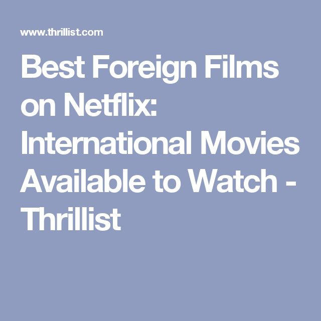 Best Foreign Films on Netflix: International Movies Available to Watch - Thrillist
