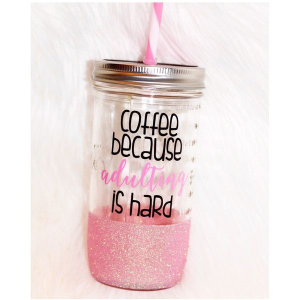 Coffee Because Adulting Is Hard Glitter Tumbler Mason Jar Tumbler... ($25) ❤ liked on Polyvore featuring home, kitchen & dining, drinkware, drink & barware, gold, home & living, tumblers & water glasses, monogrammed coffee tumbler, personalized drinkware and glitter jars