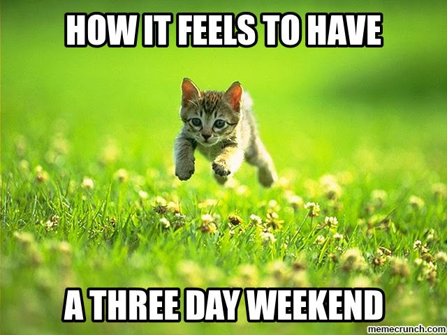 Happy Friday We Hope You Will Be Able To Enjoy This 3 Day Weekend As We Celebrate Memorial Day Weekend Fri Last Day At Work Weekend Humor Drum Corps Memes