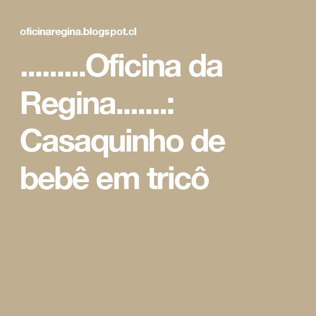 .........Oficina da Regina.......: Casaquinho de bebê em tricô