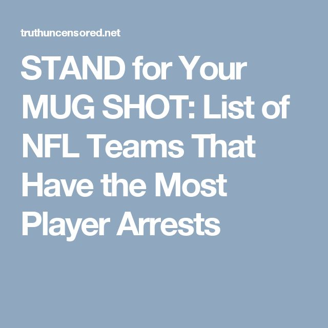 STAND for Your MUG SHOT: List of NFL Teams That Have the Most Player Arrests