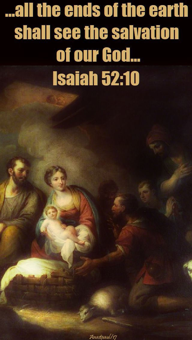 Isaiah 52:10 on the Solemnity of the Nativity of Our Lord Jesus Christ - 25 Dec 2017 ~ AnaStpaul