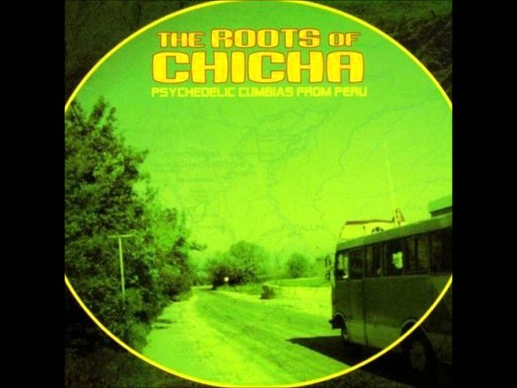 Roots Of Chicha Psychedelic Cumbias From Peru Part 1