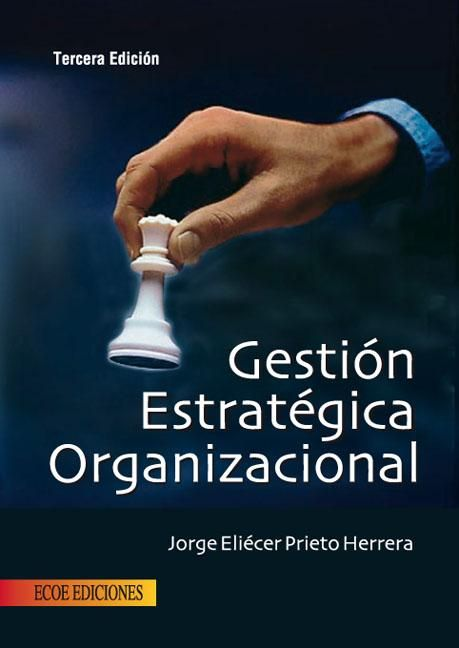 Prieto Herrera, Jorge Eliécer. Gestión estratégica organizacional: guía práctica…
