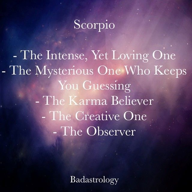 Scorpio: the intense, yet loving one. Karma takes care of everything!