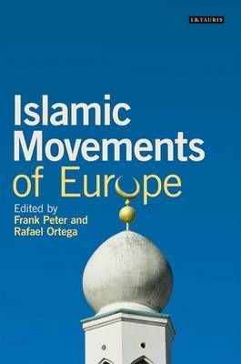 Islamic movements of Europe : public religion and Islamophobia in the modern world / ed. by Frank Peter and Rafael Ortega. -- London ;  New York :  I. B. Tauris,  2014.