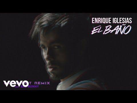 Letras: EL BAÑO - MVIENIGHT Remix - Enrique Iglesias ft. Bad Bunny
