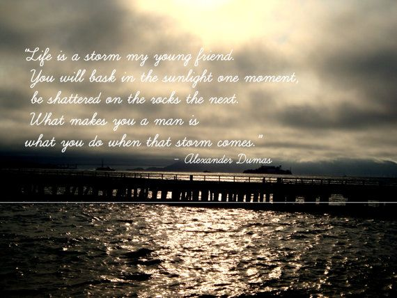 """""""Life Is A Storm, My Young Friend. You Will Bask In The"""