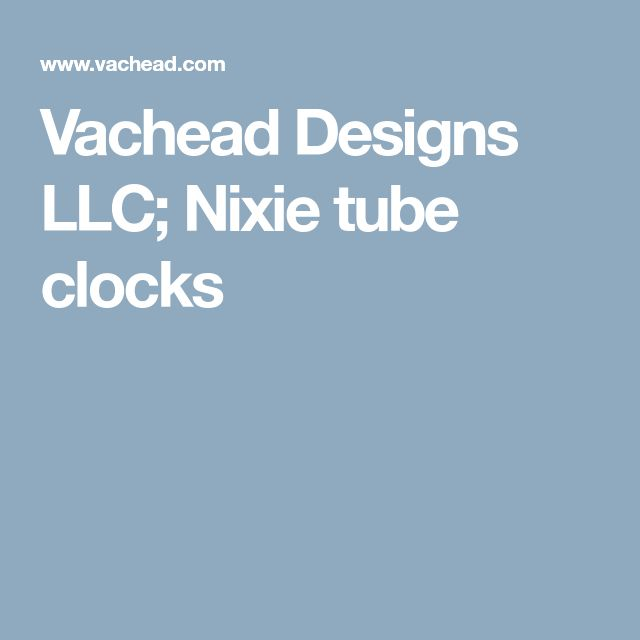 Vachead Designs LLC; Nixie tube clocks