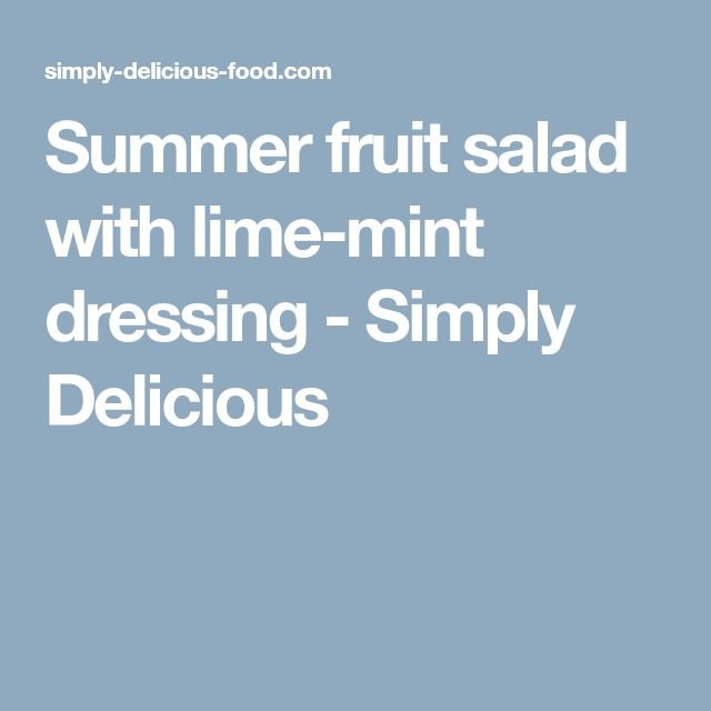Summer fruit salad with lime-mint dressing - Simply Delicious