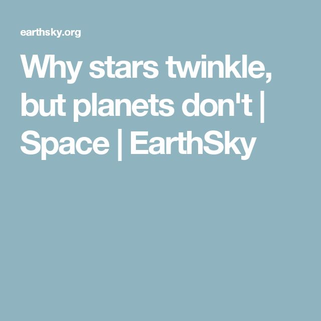 Why stars twinkle, but planets don't | Space | EarthSky