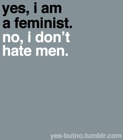 I've been asked too many times if I hate men. No, I don't. I'm just a feminist and I think patriarchy hurts everyone.