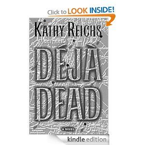 Deja Dead: A Novel (Temperance Brennan Novels) Kathy Reichs    Not the TV show Bones...in they only took the character name and the idea of her. Good TV series just not the Tempe from this book and this series.