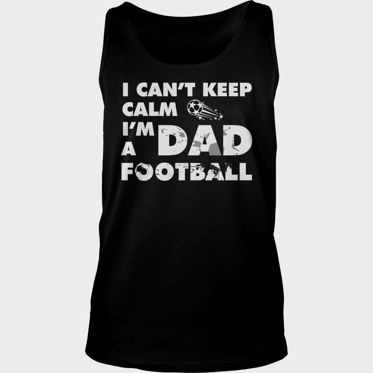 CANT KEEP CALM IM A  #FOOTBALL DAD T SHIRT FATHERS DAY GIFT, Order HERE ==> https://www.sunfrog.com/Zombies/125301911-725049540.html?51147, Please tag & share with your friends who would love it , #birthdaygifts #renegadelife #superbowl  #football soccer, football nfl, football players   #football #family #architecture #art #cars #motorcycles #celebrities #DIY #crafts #design #education