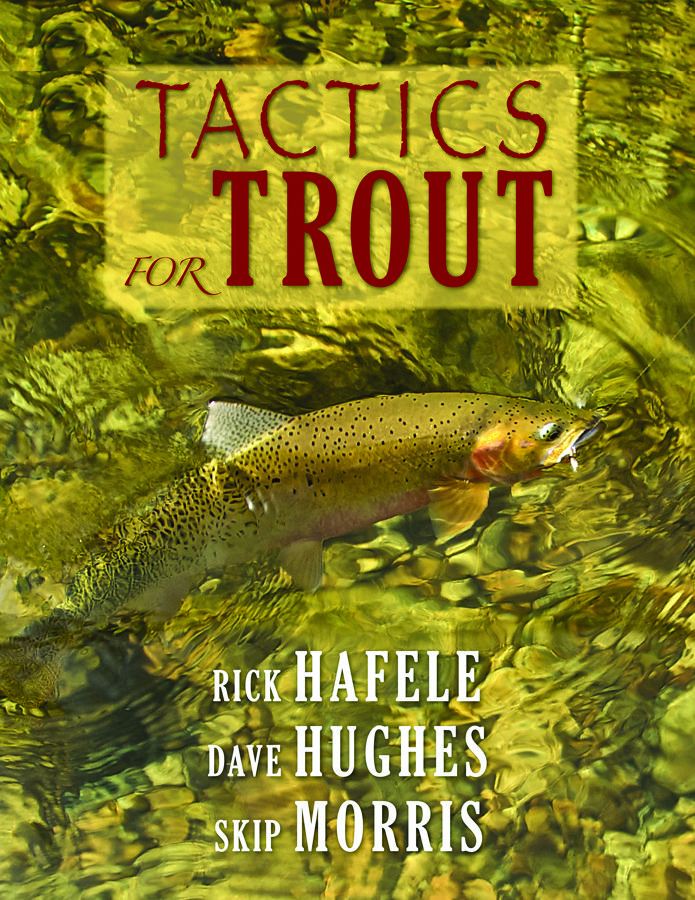 Tactics for Trout - Three well-known fly fishers (and friends) come together to share the technical knowledge they've learned from years of fishing the ever-elusive trout