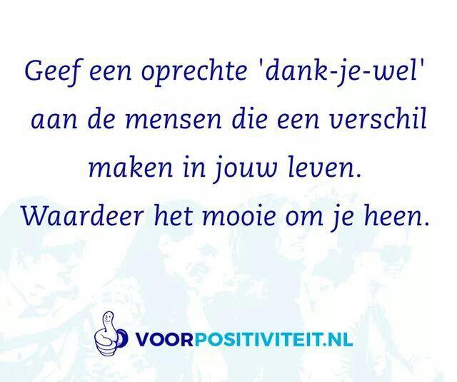 Geef een oprechte 'dank-je-wel' aan de mensen die een verschil maken in jouw leven. Waardeer het mooi om je heen.  voorposiviteit.nl