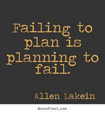 Plans may fall apart, but planning is everything.