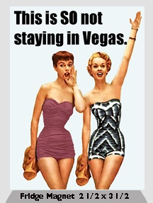 This is SO not staying in Vegas. -   Fridge Magnet