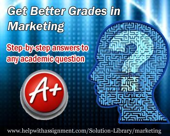 Want to get better grades in Marketing? At HelpWithAssignment.com, our Solution Library offers a wide range of Marketing questions with solutions which make sure that you get very good grades in the subject.