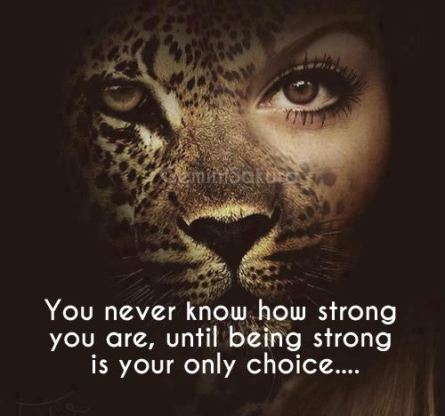 Quotes About Being Strong: You Never Know How Strong You Are, Until Being Strong Is