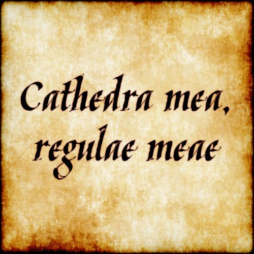 Cathedra mea, regulae meae - My chair, my rules. #latin #phrase #quote #quotes