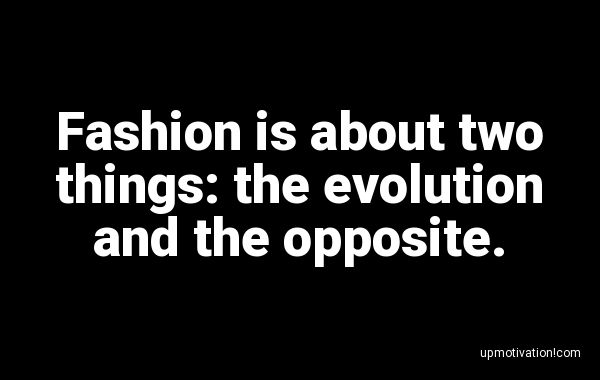 Fashion is about two things: