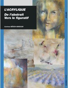 L'Acrylique - De l'abstrait vers le figuratif - Corinne Heron-Mimouni