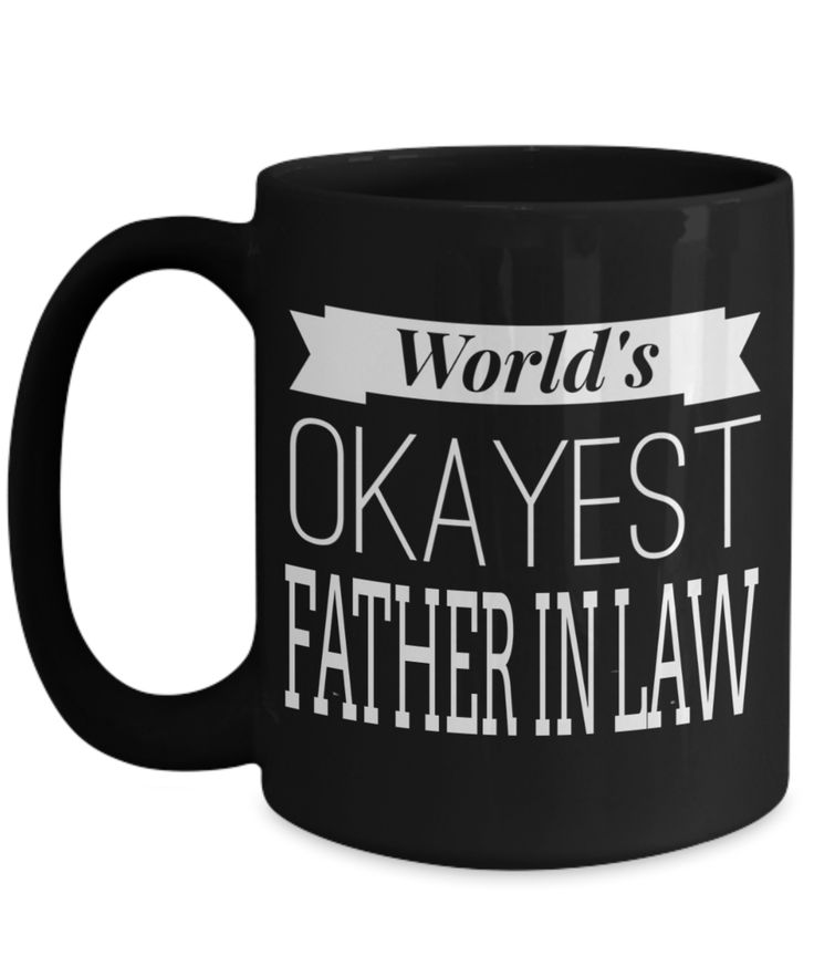 Best Birthday Gifts For Father In Law - 15 oz Father In Law Coffe Mug - Father In Law Coffee Mug - Gift Ideas For Father In Law For Wedding - Worlds Okayest Father In Law