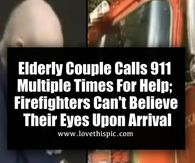 Elderly Couple Calls 911 Multiple Times For Help; Firefighters Can't Believe Their Eyes Upon Arrival