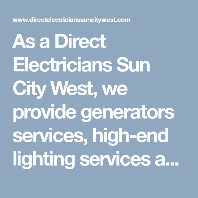 As a Direct Electricians Sun City West, we provide generators services, high-end lighting services and commercial & industrial electrical repair services to local customers. Call us today on (623) 226-4285. #ElectriciansSunCityWestAZ #BestElectricianSunCityWest #ElectricalServiceSunCityWestAZ #ElectricalContractorsSunCityWestAZ #DirectElectriciansSunCityWest