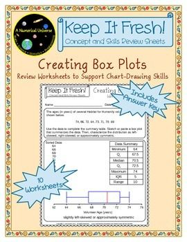"""These """"Keep It Fresh"""" worksheets are designed to support box plot (box and whiskers) drawing skills.  Each worksheet displays a set of numerical data reflecting some real-world context. The student is asked to summarize the data by calculating the 5-number summary (minimum, Q1, median, Q3, maximum), the IQR, and the range. Then, the students is asked to construct the box plot and characterize the skewness of the distribution.   An answer key is included."""