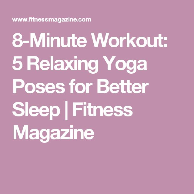 8-Minute Workout: 5 Relaxing Yoga Poses for Better Sleep | Fitness Magazine