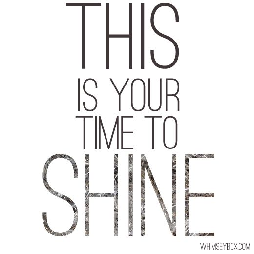 This is your time to shine. #quotes #inspiration