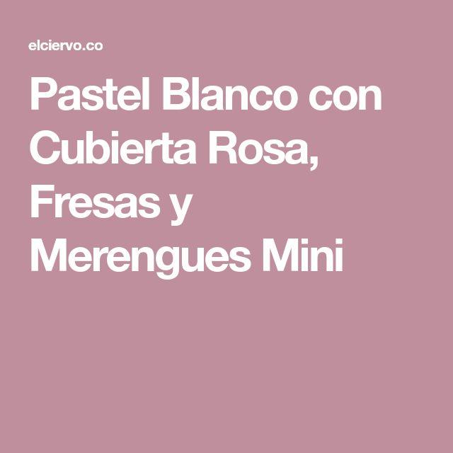 Pastel Blanco con Cubierta Rosa, Fresas y Merengues Mini