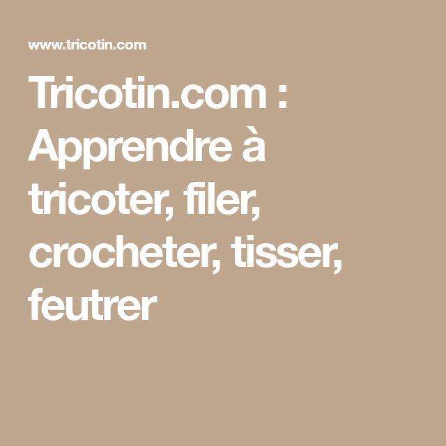 Tricotin.com : Apprendre à tricoter, filer, crocheter, tisser, feutrer