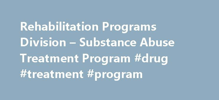 Rehabilitation Programs Division – Substance Abuse Treatment Program #drug #treatment #program http://connecticut.nef2.com/rehabilitation-programs-division-substance-abuse-treatment-program-drug-treatment-program/  # Rehabilitation Programs Division Substance Abuse Treatment Program It is the mission of the Substance Abuse Treatment Program to provide evidence-based substance abuse treatment services appropriate to the needs of individual offenders to facilitate positive change; and to…