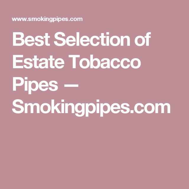 Best Selection of Estate Tobacco Pipes — Smokingpipes.com