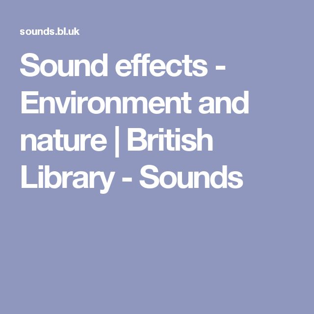 Sound effects - Environment and nature | British Library - Sounds