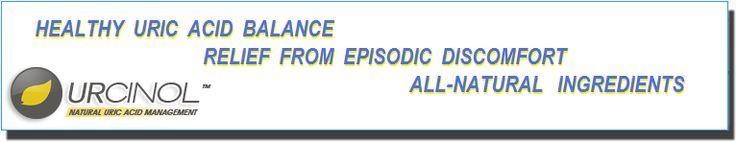URCINOL  Healthy Uric Acid Balance  Relief from Episodic Discomfort  All-Natu