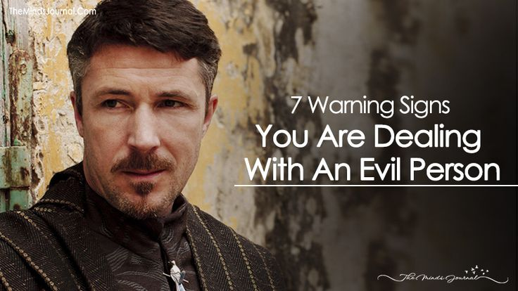 6 Warning Signs You Are Dealing With An Evil Person - https://themindsjournal.com/dealing-with-an-evil-person/