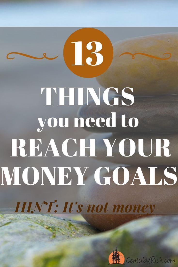 The 13 things you need to reach your money goals. (Hint: It's not money)
