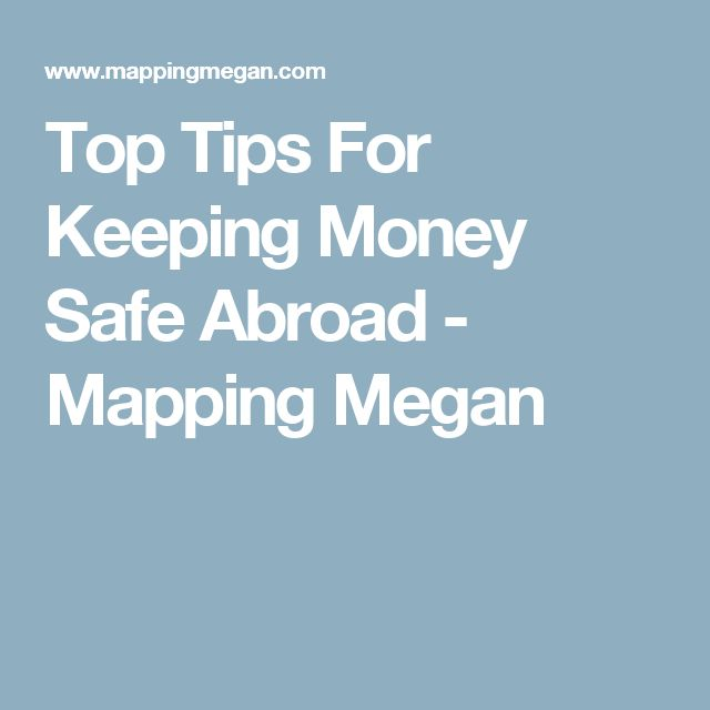 Top Tips For Keeping Money Safe Abroad - Mapping Megan