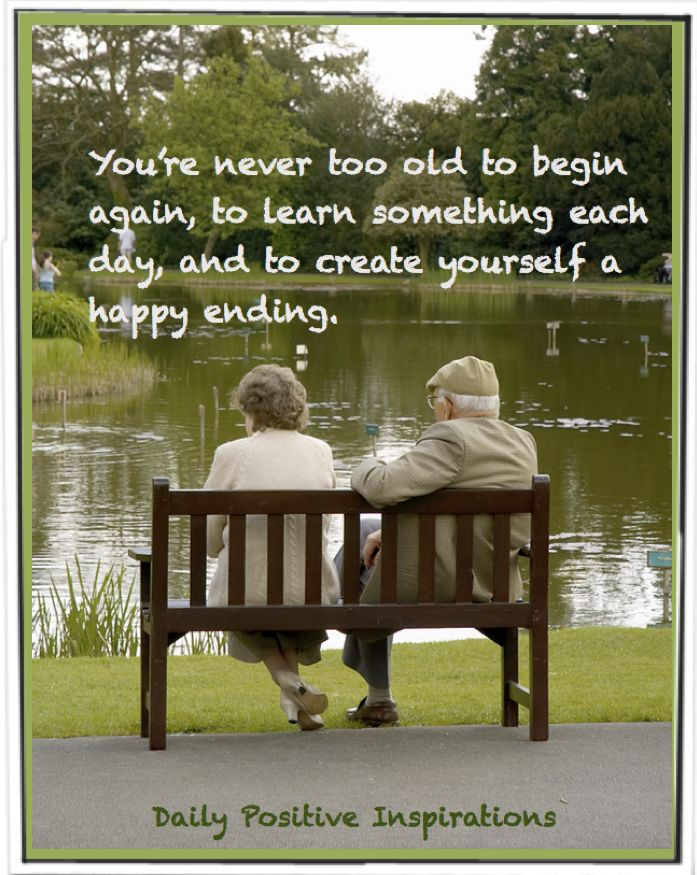 As a therapist, many clients in middle age ask if they are just too old to change.  This Daily Inspiration is my answer to them!  Regardless of what has happened in the past, it is never too late to build on lessons learned and create yourself a happy life NOW.
